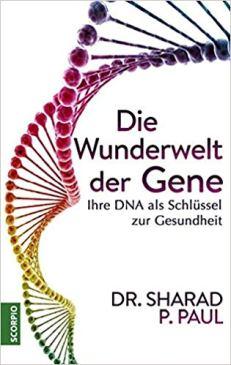 Dr. Sharad P. Paul: Die Wunderwelt der Gene. Scorpio 2018